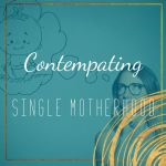 contemplating single motherhood