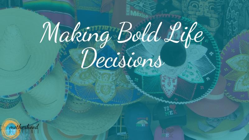 making bold life decisions single mom