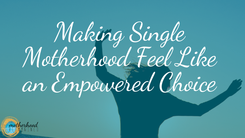 mindset shifts single motherhood feel empowered